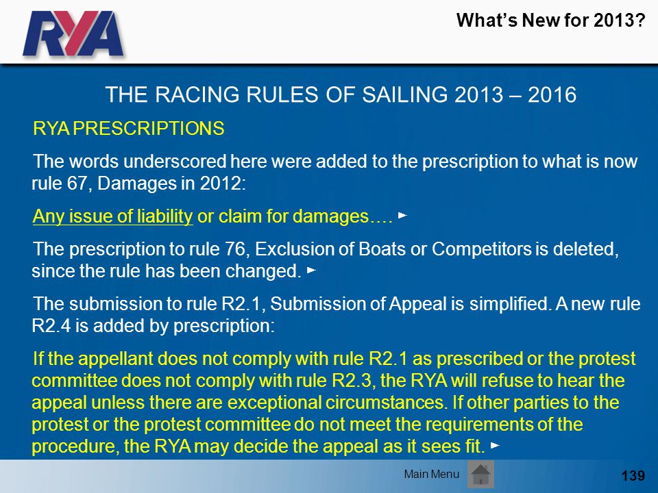 139 Whats New for 2013? THE RACING RULES OF SAILING 2013 – 2016 Main Menu RYA PRESCRIPTIONS The words underscored here were added to the prescription