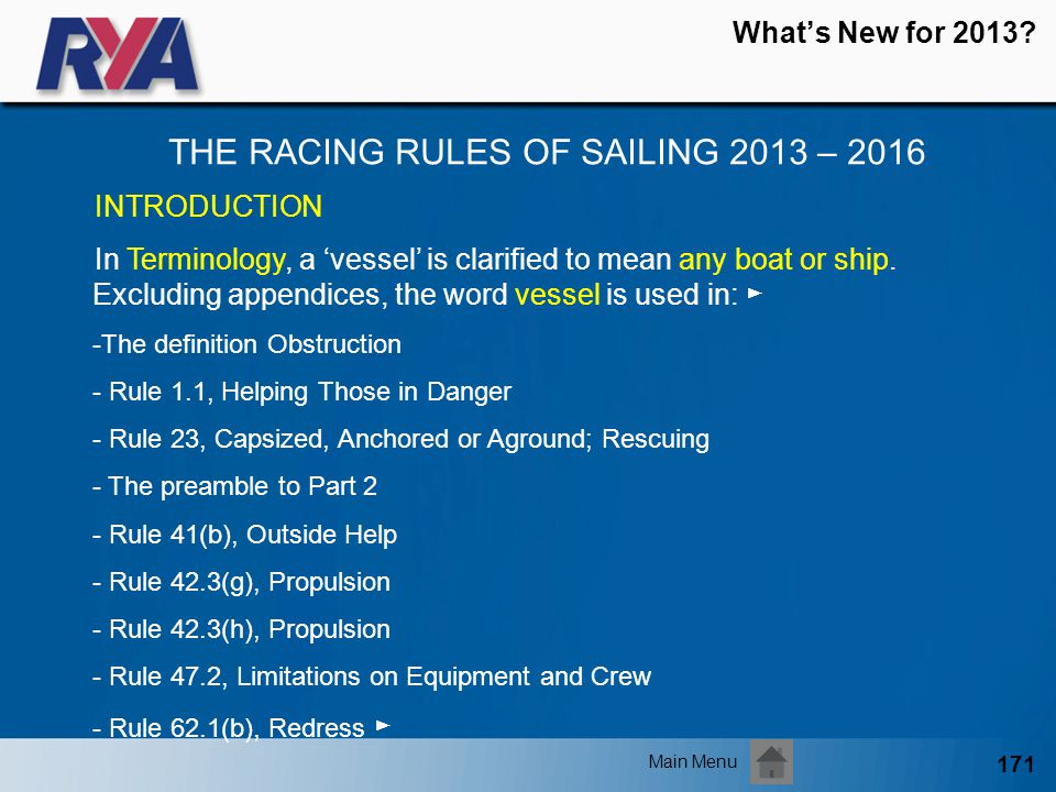 171 Whats New for 2013? THE RACING RULES OF SAILING 2013 – 2016 Main Menu INTRODUCTION In Terminology, a vessel is clarified to mean any boat or ship.
