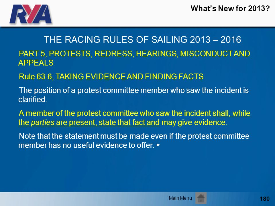 180 Whats New for 2013? THE RACING RULES OF SAILING 2013 – 2016 Main Menu PART 5, PROTESTS, REDRESS, HEARINGS, MISCONDUCT AND APPEALS Rule 63.6, TAKIN