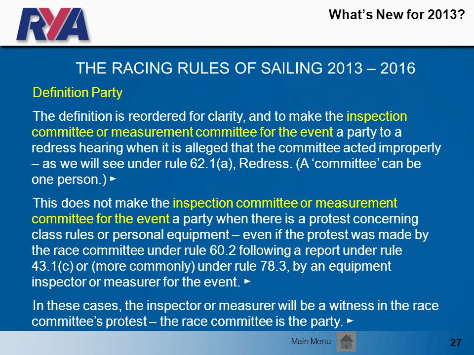 27 Whats New for 2013? THE RACING RULES OF SAILING 2013 – 2016 Main Menu Definition Party The definition is reordered for clarity, and to make the ins