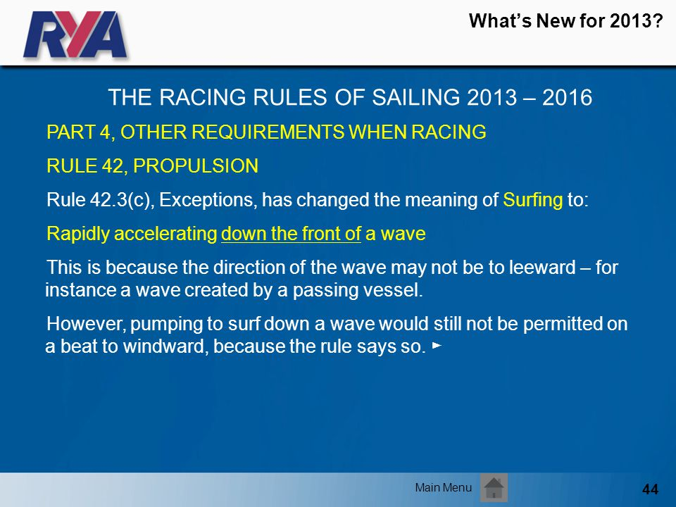 44 Whats New for 2013? THE RACING RULES OF SAILING 2013 – 2016 Main Menu PART 4, OTHER REQUIREMENTS WHEN RACING RULE 42, PROPULSION Rule 42.3(c), Exce