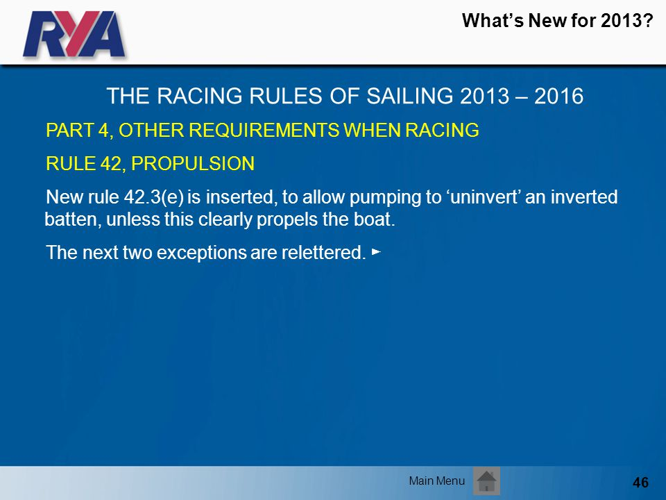 46 Whats New for 2013? THE RACING RULES OF SAILING 2013 – 2016 Main Menu PART 4, OTHER REQUIREMENTS WHEN RACING RULE 42, PROPULSION New rule 42.3(e) i