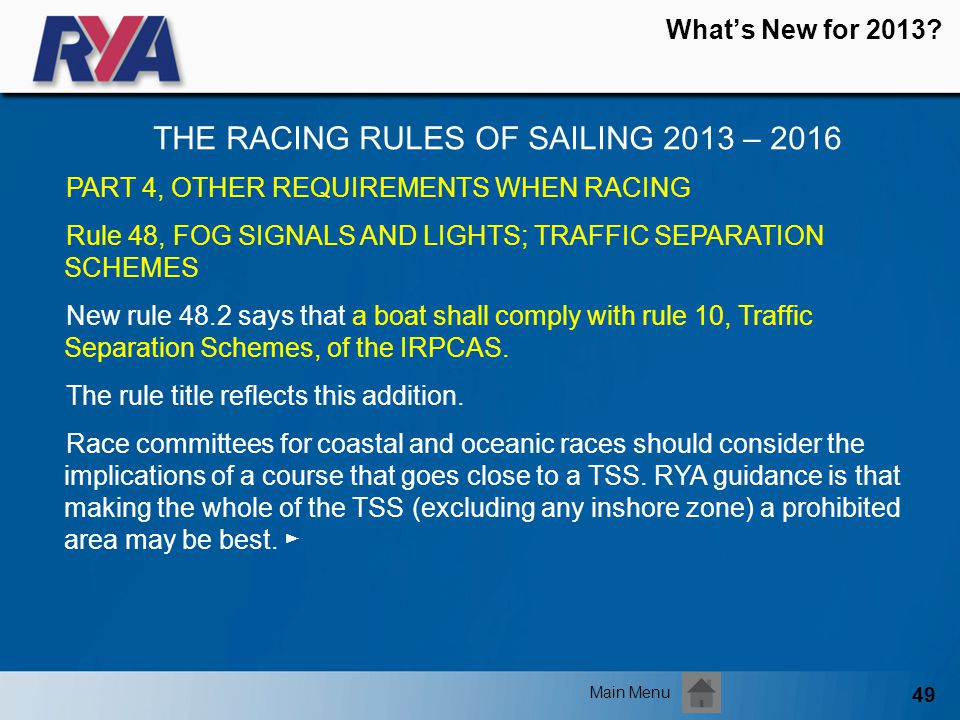 49 Whats New for 2013? THE RACING RULES OF SAILING 2013 – 2016 Main Menu PART 4, OTHER REQUIREMENTS WHEN RACING Rule 48, FOG SIGNALS AND LIGHTS; TRAFF