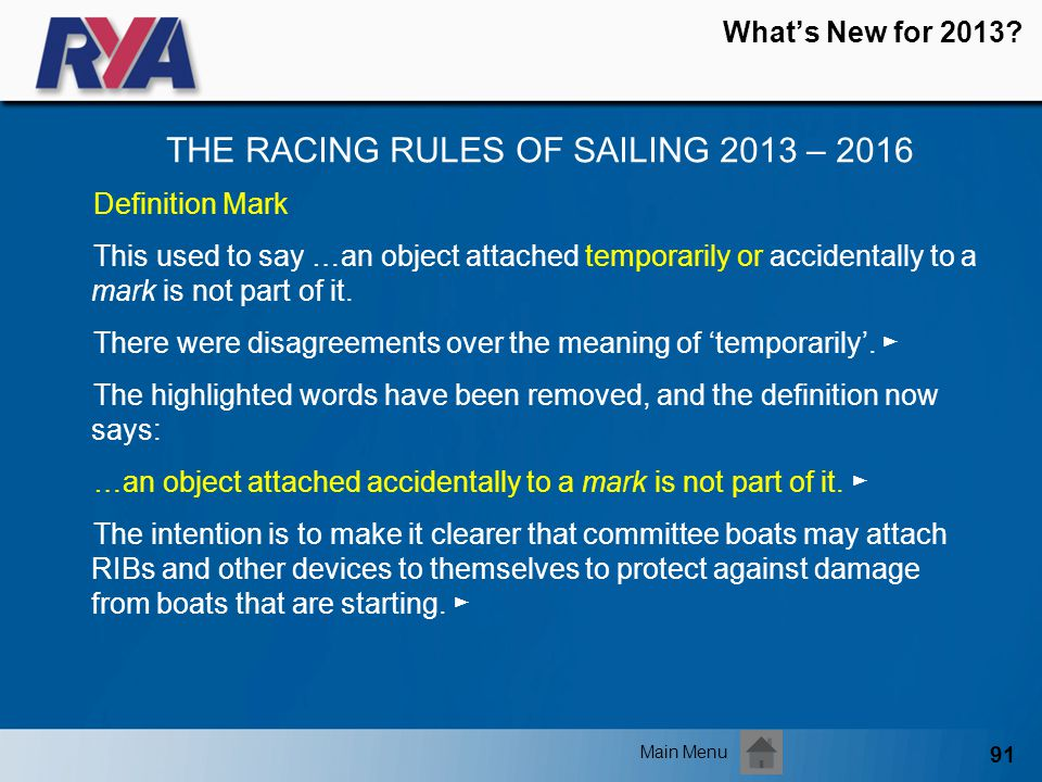 91 Whats New for 2013? THE RACING RULES OF SAILING 2013 – 2016 Main Menu Definition Mark This used to say …an object attached temporarily or accidenta