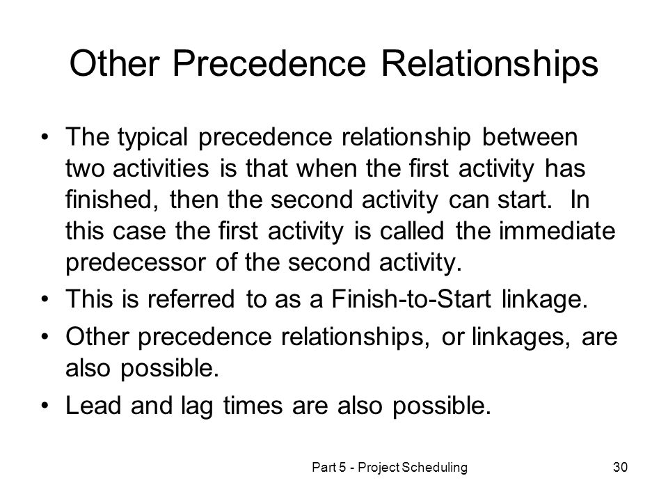 Part 5 - Project Scheduling30 Other Precedence Relationships The typical precedence relationship between two activities is that when the first activit