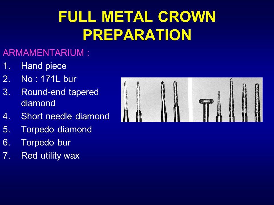 FULL METAL CROWN PREPARATION ARMAMENTARIUM : 1.Hand piece 2.No : 171L bur 3.Round-end tapered diamond 4.Short needle diamond 5.Torpedo diamond 6.Torpe