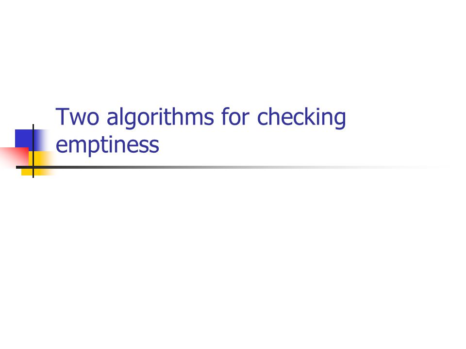 Two algorithms for checking emptiness