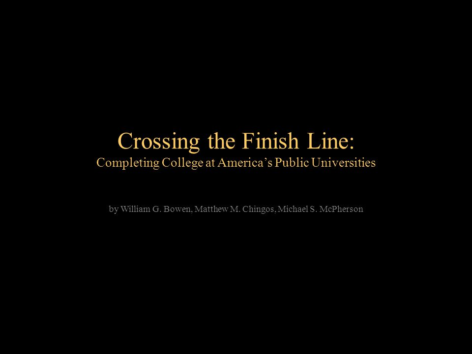 Crossing the Finish Line: Completing College at Americas Public Universities by William G.