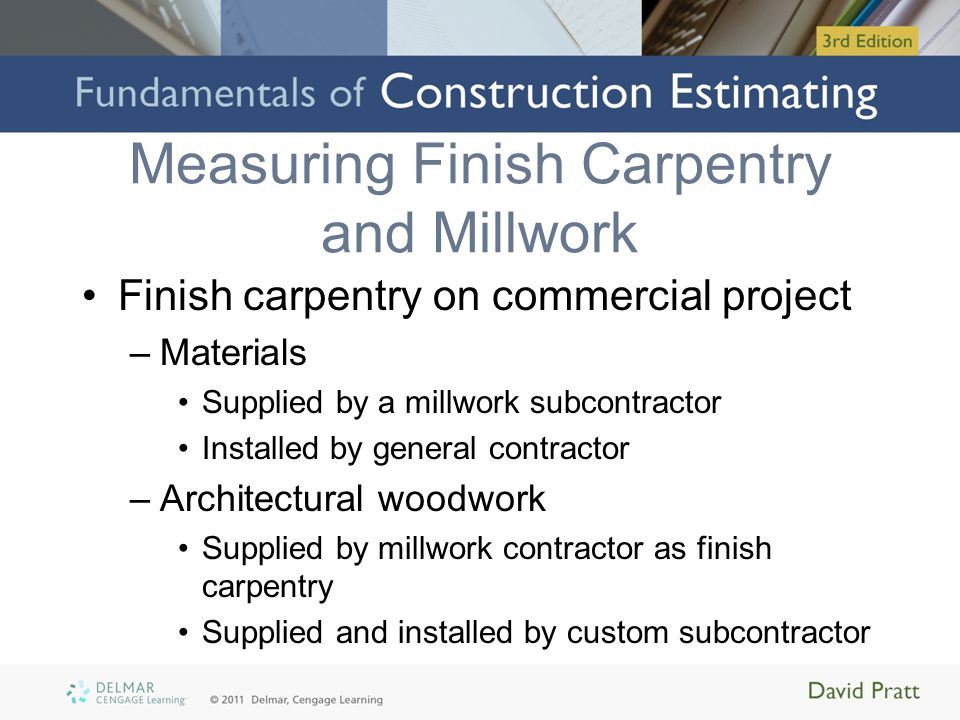 Measuring Finish Carpentry and Millwork Finish carpentry on commercial project –Materials Supplied by a millwork subcontractor Installed by general co