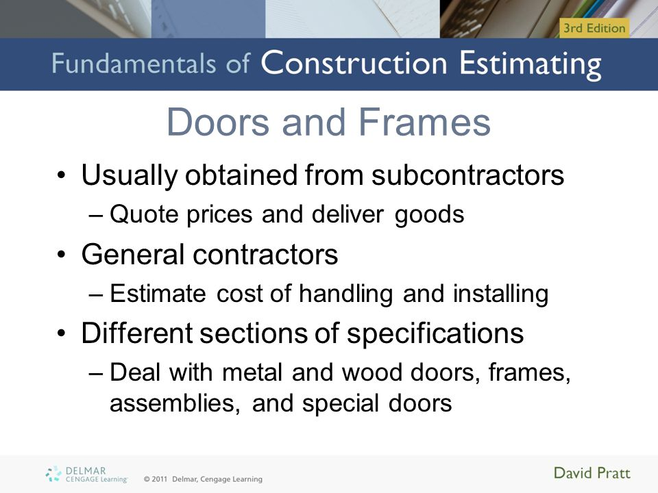 Doors and Frames Usually obtained from subcontractors –Quote prices and deliver goods General contractors –Estimate cost of handling and installing Di