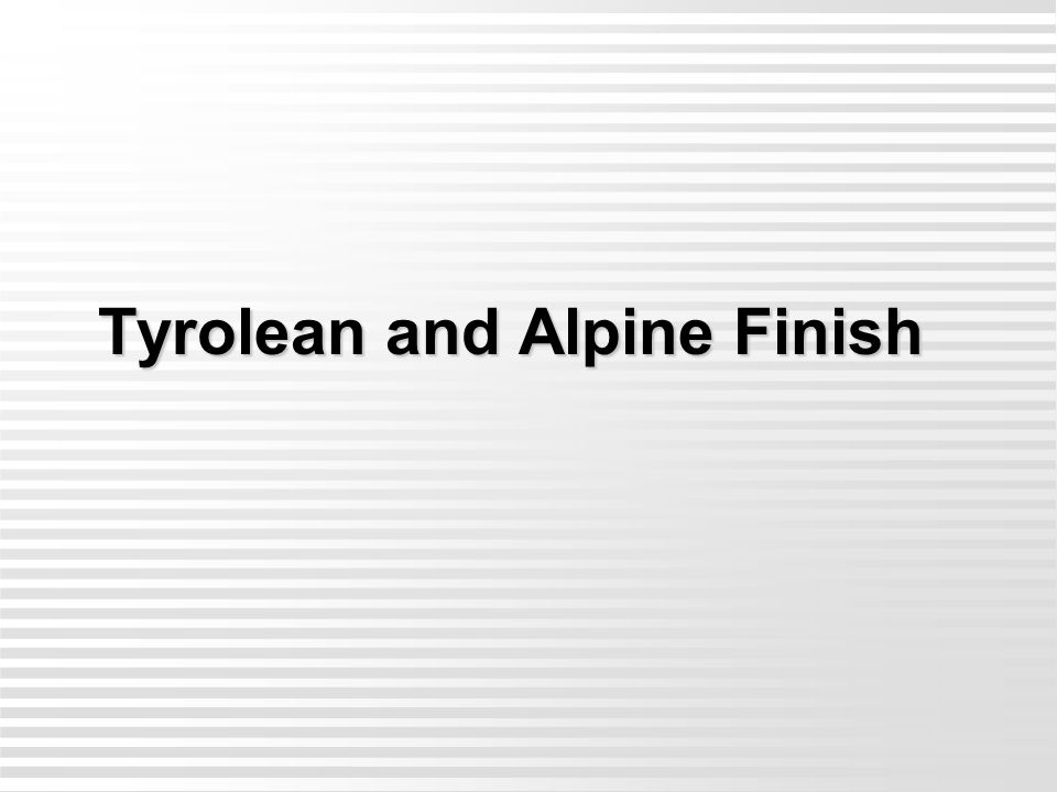 Tyrolean and Alpine Finish Tyrolean and Alpine Finish