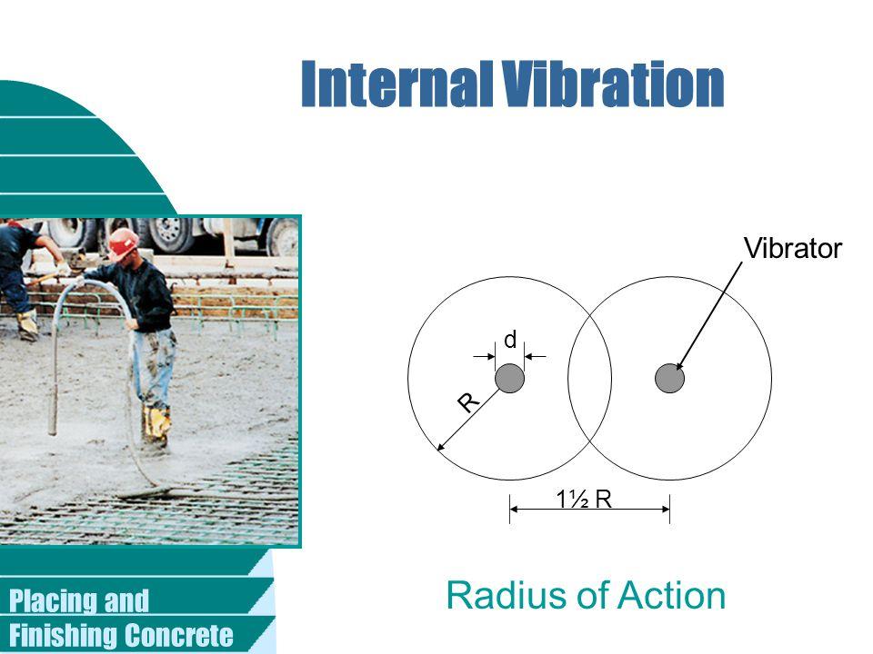 Placing and Finishing Concrete Internal Vibration d R 1½ R Vibrator Radius of Action