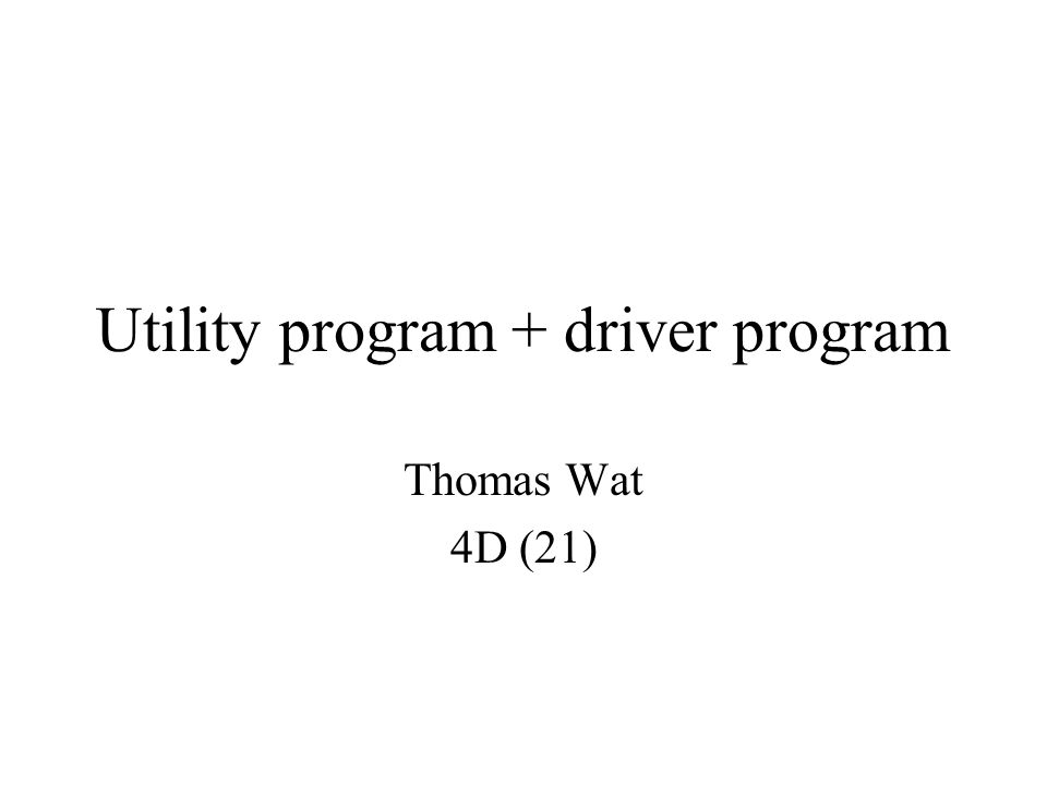 Utility program + driver program Thomas Wat 4D (21)