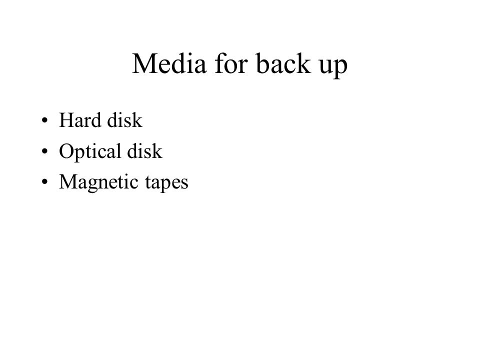 Media for back up Hard disk Optical disk Magnetic tapes