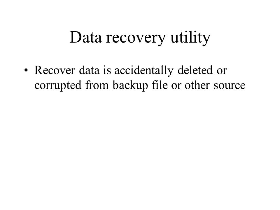 Data recovery utility Recover data is accidentally deleted or corrupted from backup file or other source