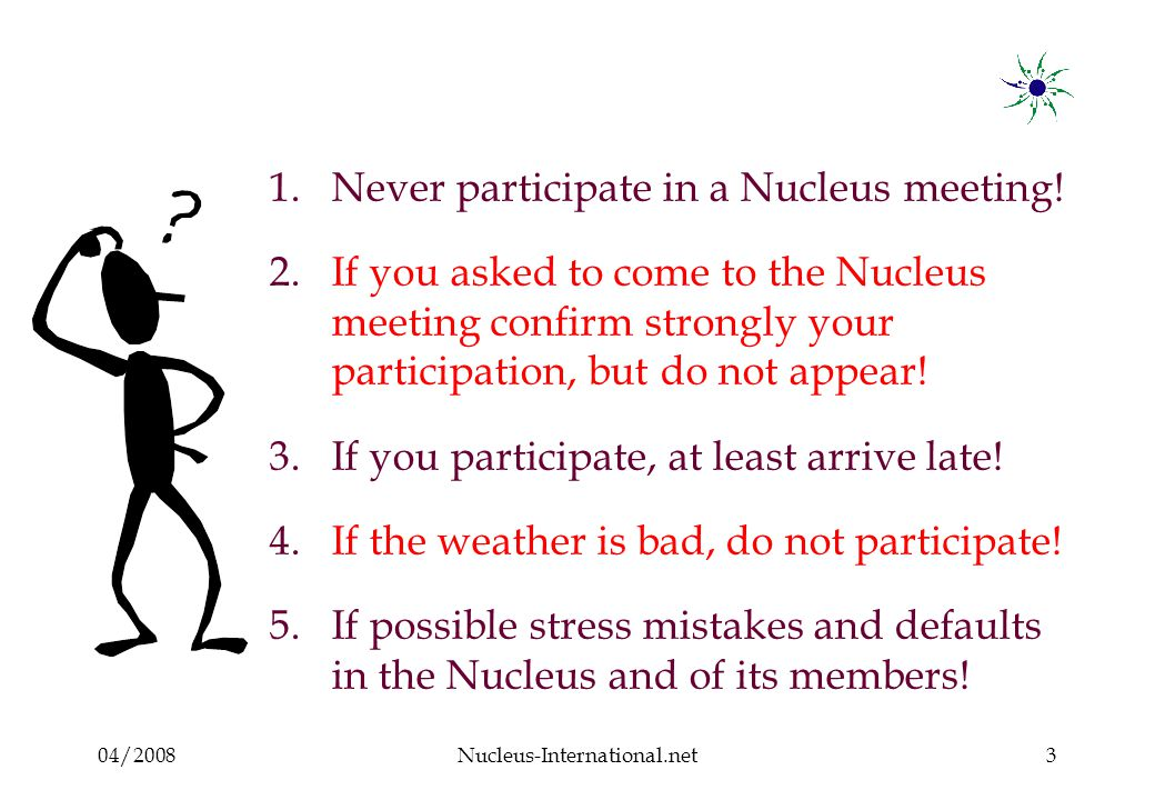 04/2008Nucleus-International.net3 1.Never participate in a Nucleus meeting.