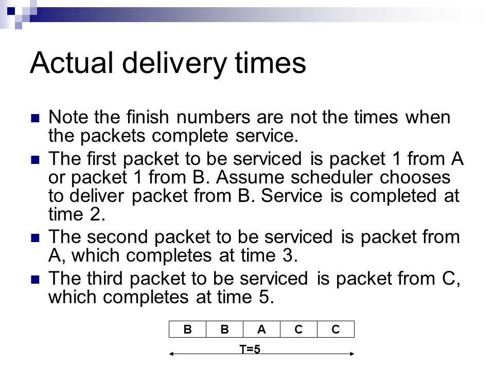 Actual delivery times Note the finish numbers are not the times when the packets complete service.
