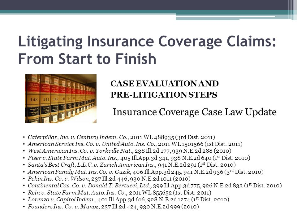 Litigating Insurance Coverage Claims: From Start to Finish CASE EVALUATION AND PRE-LITIGATION STEPS I Insurance Coverage Case Law Update Caterpillar,