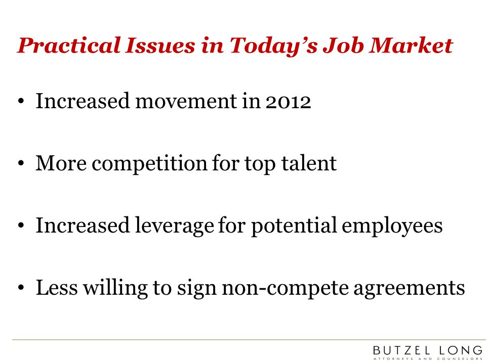 Practical Issues in Todays Job Market Increased movement in 2012 More competition for top talent Increased leverage for potential employees Less willi