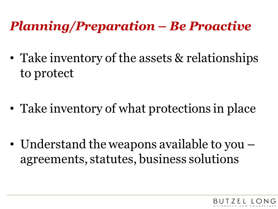 Planning/Preparation – Be Proactive Take inventory of the assets & relationships to protect Take inventory of what protections in place Understand the