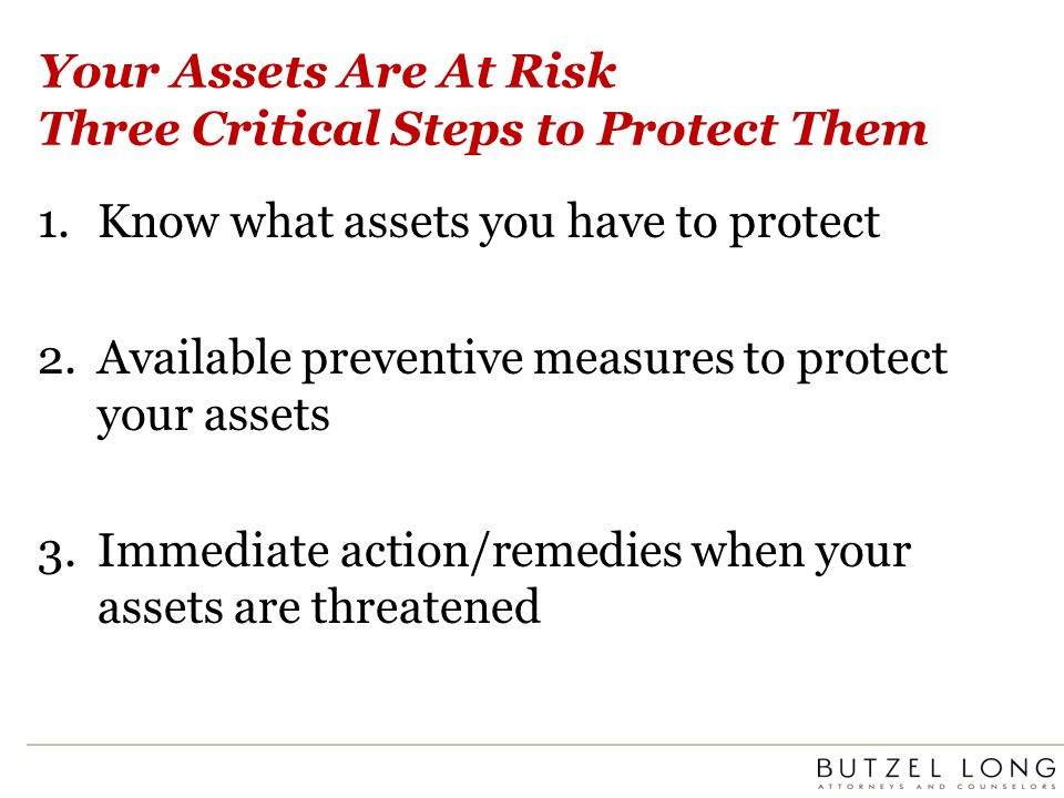 Your Assets Are At Risk Three Critical Steps to Protect Them 1.Know what assets you have to protect 2.Available preventive measures to protect your as