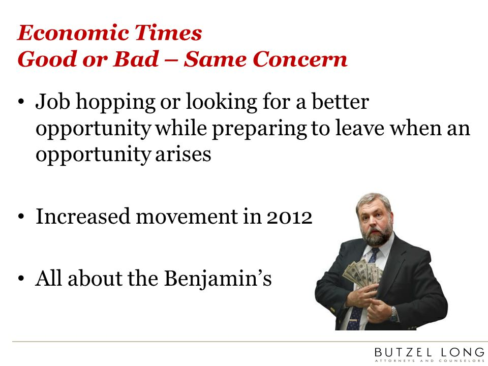 Economic Times Good or Bad – Same Concern Job hopping or looking for a better opportunity while preparing to leave when an opportunity arises Increased movement in 2012 All about the Benjamins