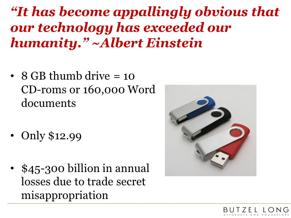 It has become appallingly obvious that our technology has exceeded our humanity. ~Albert Einstein 8 GB thumb drive = 10 CD-roms or 160,000 Word docume
