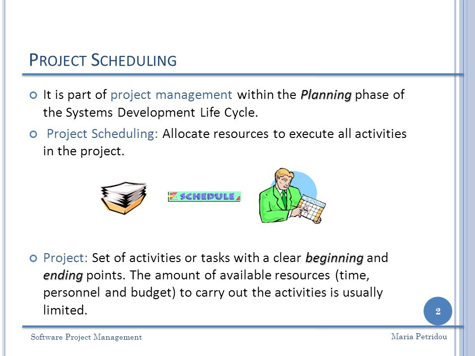 P ROJECT S CHEDULING Objectives: Objectives: Establish beginning, ending and duration of each activity in the project.
