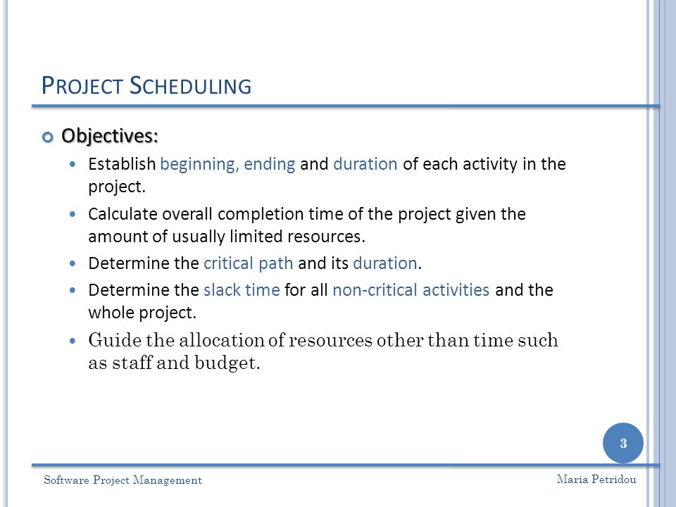 P ROJECT S CHEDULING Phases: Phases: Define activities or tasks according to the project objectives.