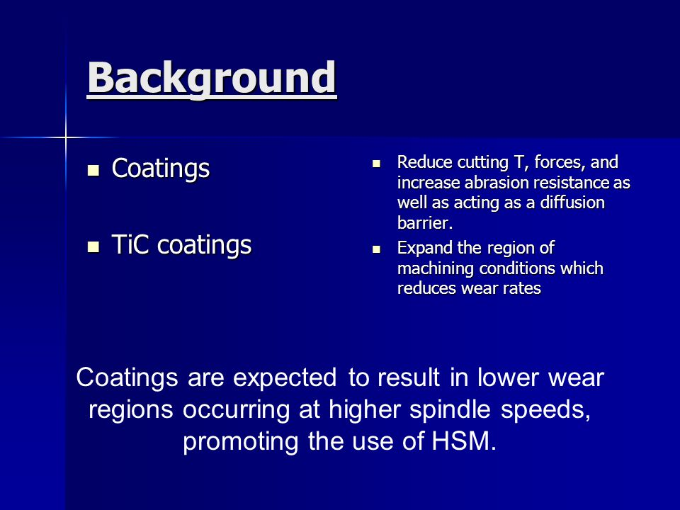 Conclusions PVD tool coatings improved the surface finish compared to uncoated tools PVD tool coatings improved the surface finish compared to uncoated tools Coatings had the smallest wear zone promoting higher cutting speeds Coatings had the smallest wear zone promoting higher cutting speeds Higher cutting speeds and PVD coatings are pushing the frontiers in surface finishing s.