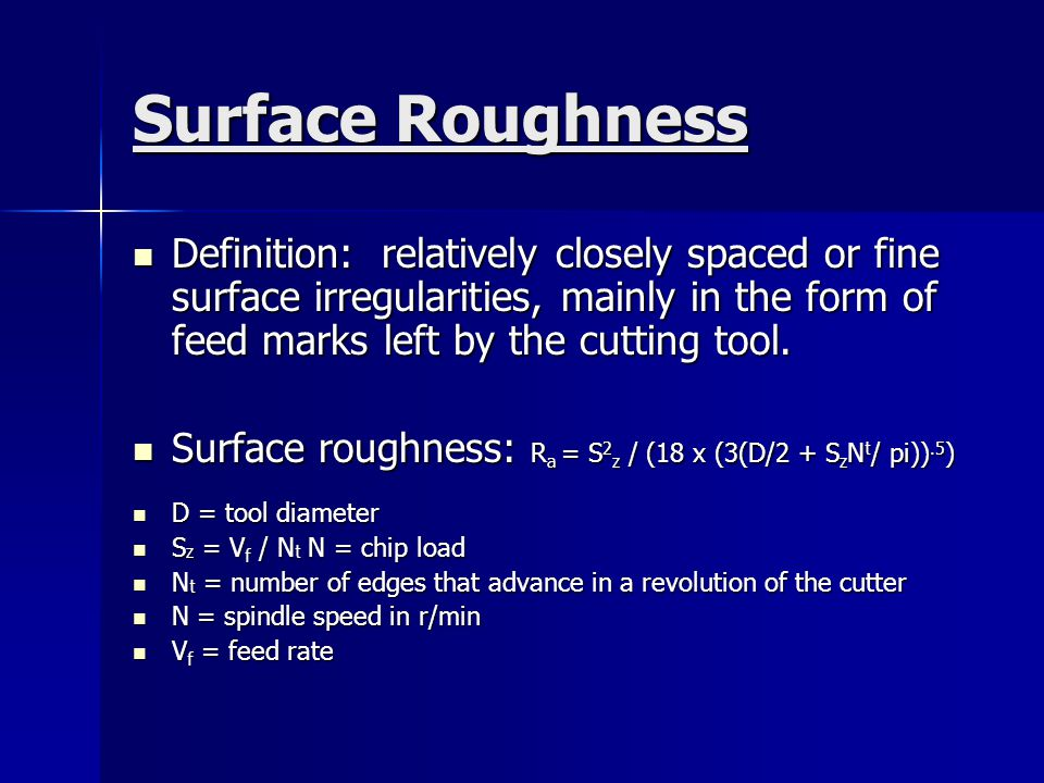 Surface Roughness Definition: relatively closely spaced or fine surface irregularities, mainly in the form of feed marks left by the cutting tool. Def