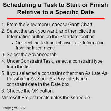 Projmgmt-12/12 Scheduling a Task to Start or Finish Relative to a Specific Date 1.From the View menu, choose Gantt Chart.