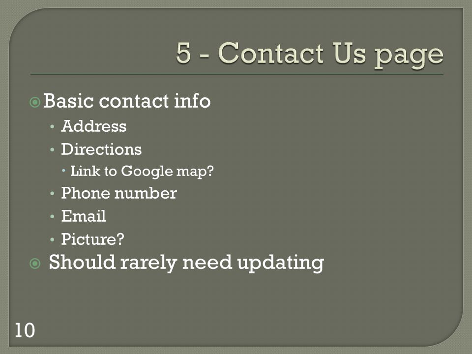 Basic contact info Address Directions Link to Google map.