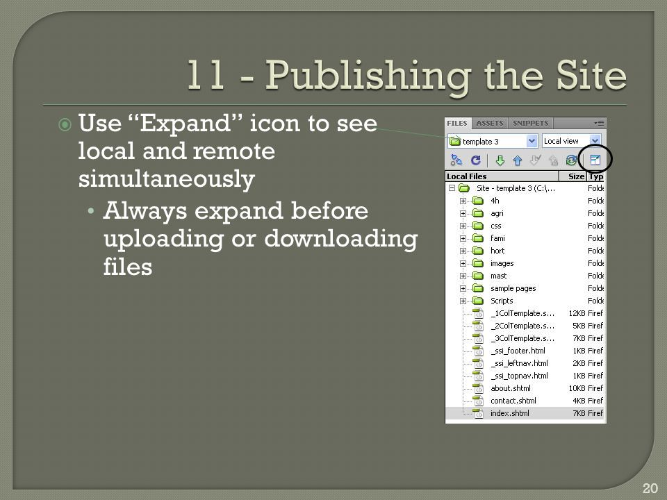 Use Expand icon to see local and remote simultaneously Always expand before uploading or downloading files 20