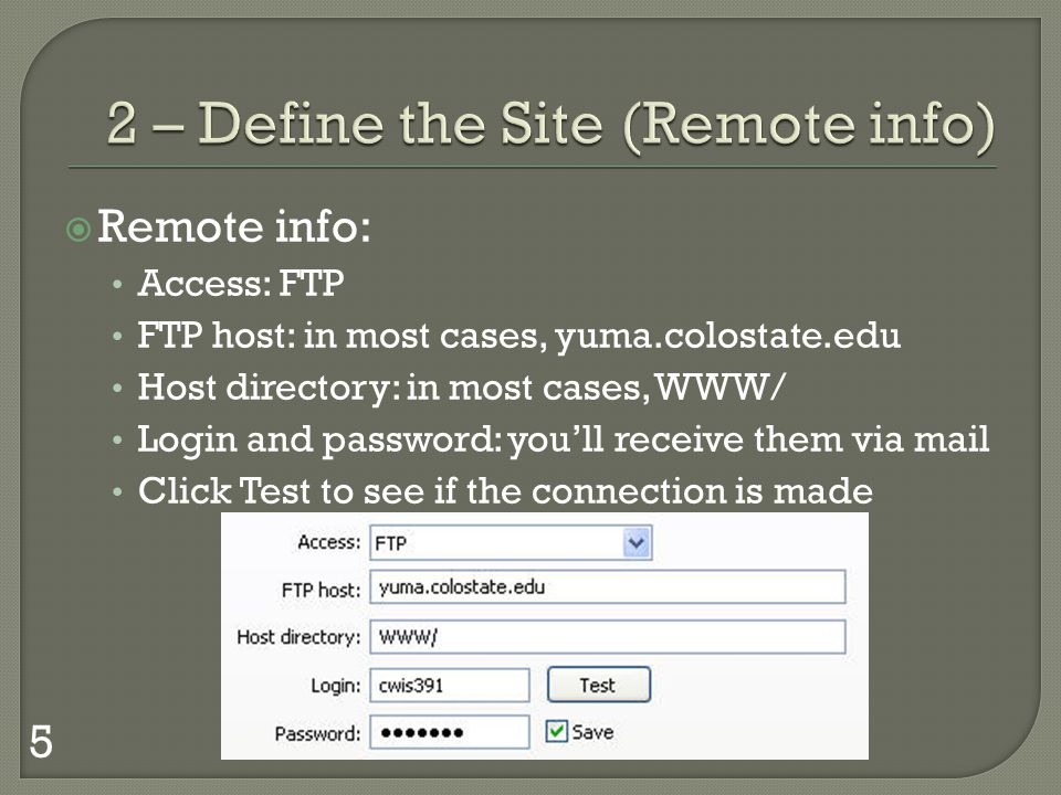 Remote info: Access: FTP FTP host: in most cases, yuma.colostate.edu Host directory: in most cases, WWW/ Login and password: youll receive them via mail Click Test to see if the connection is made 5
