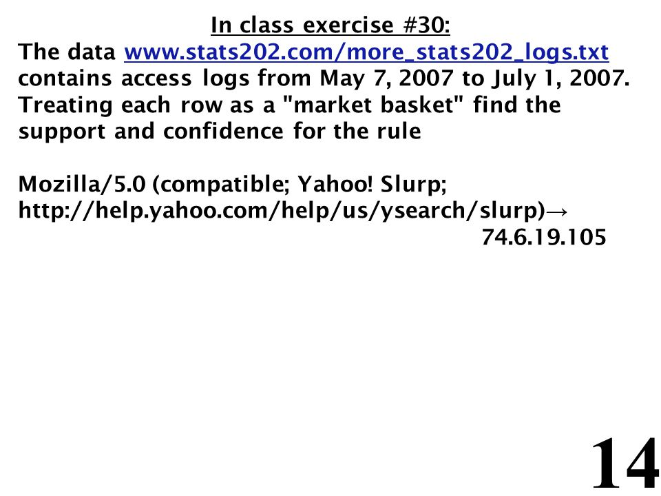 14 In class exercise #30: The data www.stats202.com/more_stats202_logs.txt contains access logs from May 7, 2007 to July 1, 2007. Treating each row as