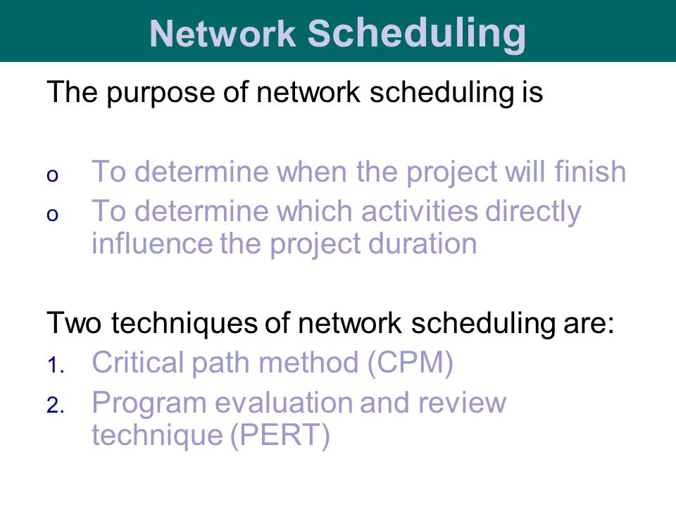 The purpose of network scheduling is o To determine when the project will finish o To determine which activities directly influence the project durati