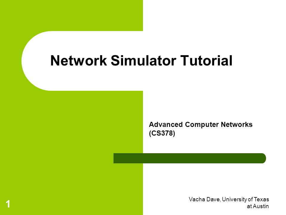 *Jim Kurose, University of Massachusets, Amherst 2 Network Simulation * Motivation: Learn fundamentals of evaluating network performance via simulation Overview: fundamentals of discrete event simulation ns-2 simulation