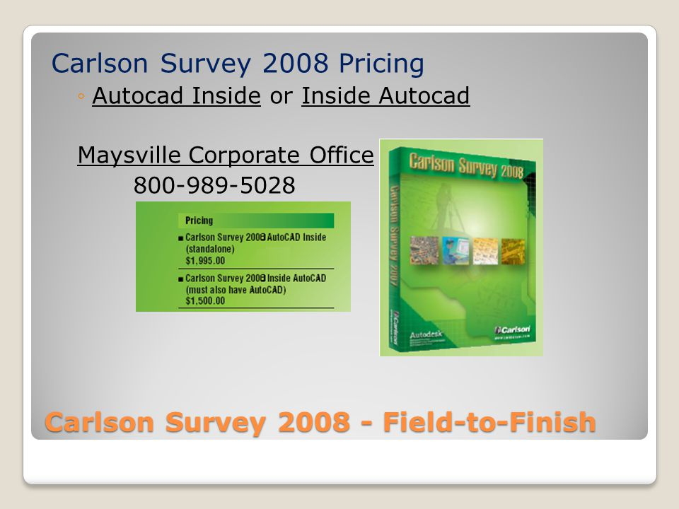 Carlson Survey 2008 - Field-to-Finish Carlson Survey 2008 Pricing Autocad Inside or Inside Autocad Maysville Corporate Office 800-989-5028