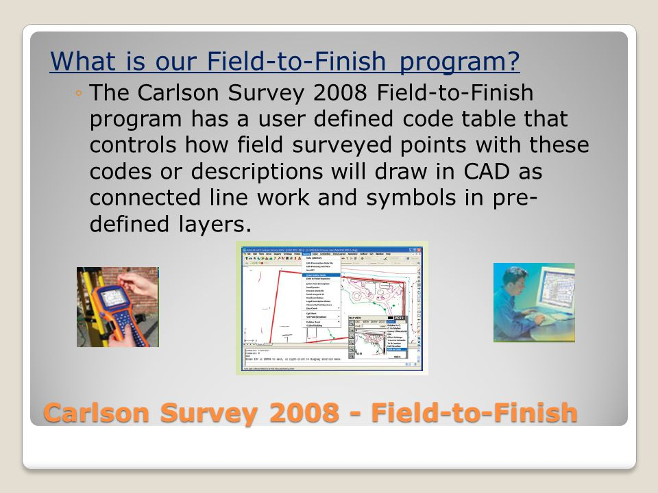 Carlson Survey 2008 - Field-to-Finish What is our Field-to-Finish program.