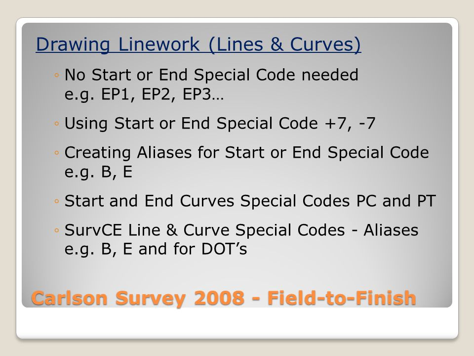 Carlson Survey 2008 - Field-to-Finish Drawing Linework (Lines & Curves) No Start or End Special Code needed e.g.