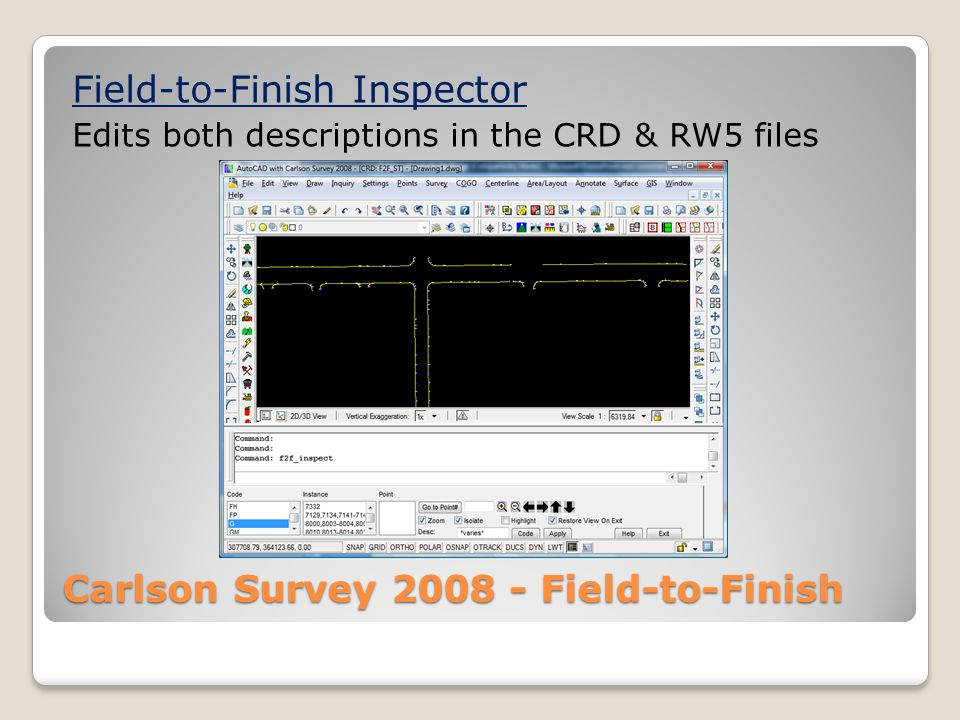 Carlson Survey 2008 - Field-to-Finish Field-to-Finish Inspector Edits both descriptions in the CRD & RW5 files