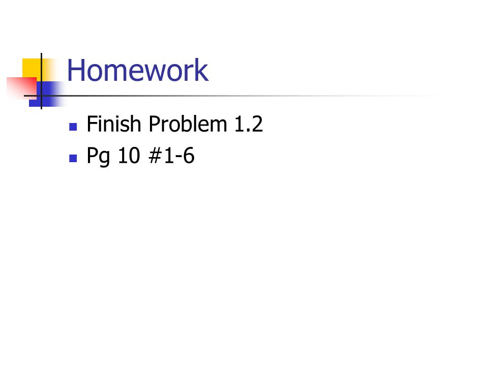 Homework Finish Problem 1.2 Pg 10 #1-6