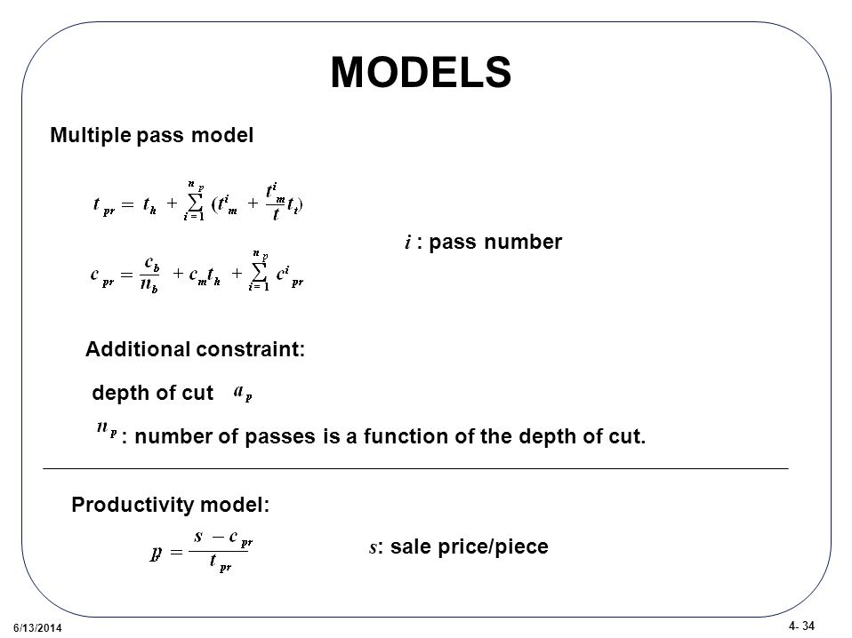/13/2014 MODELS Multiple pass model i : pass number Additional constraint: depth of cut : number of passes is a function of the depth of cut.