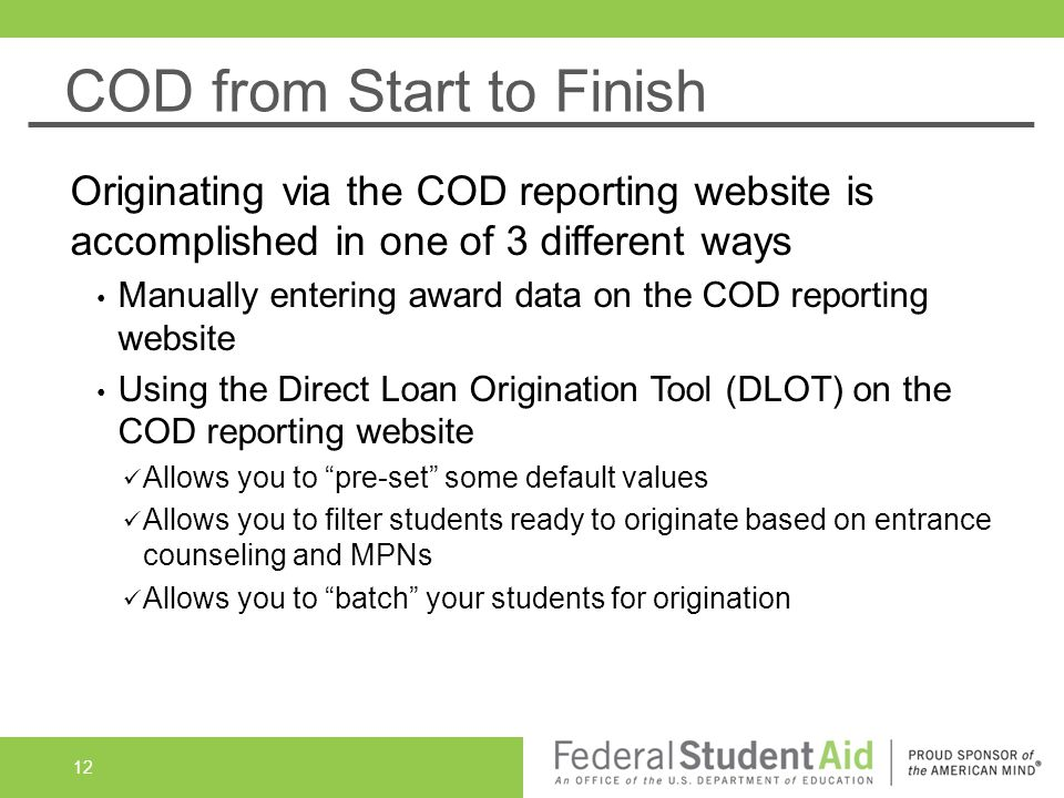 Originating via the COD reporting website is accomplished in one of 3 different ways From a PLUS Request acknowledgement Borrower completes a PLUS Req