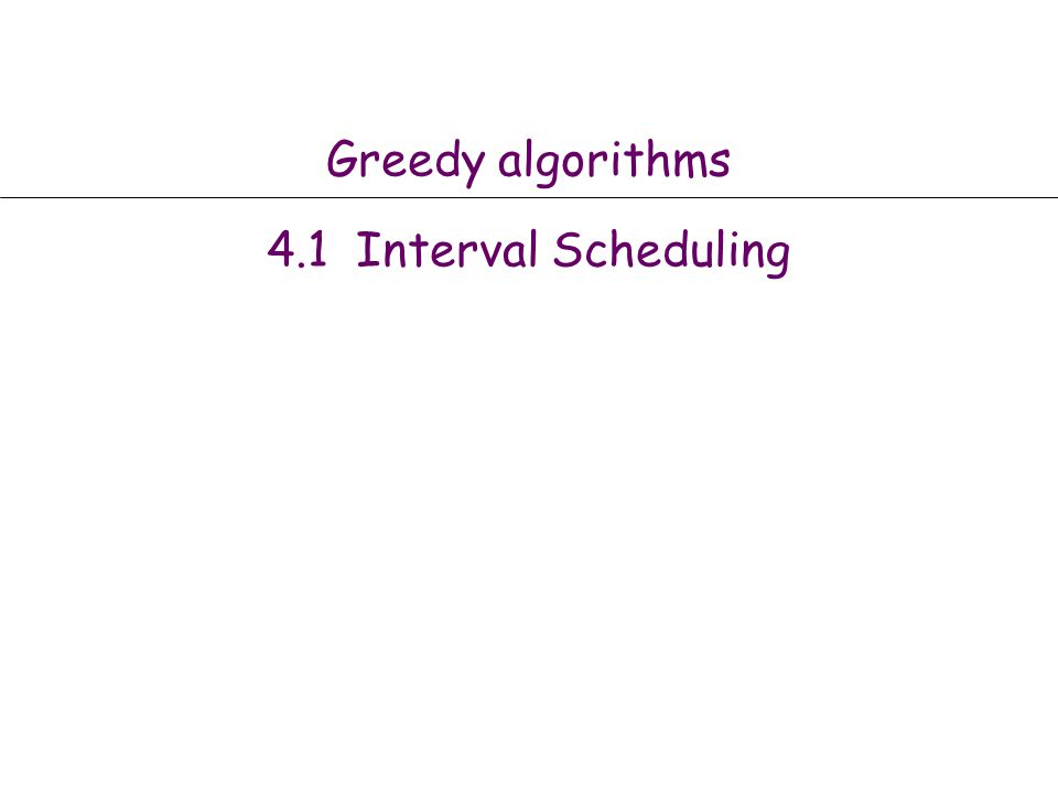 Greedy algorithms 4.1 Interval Scheduling