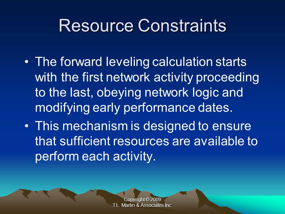 Copyright © 2009 T.L. Martin & Associates Inc. Resource Constraints – Not Leveled
