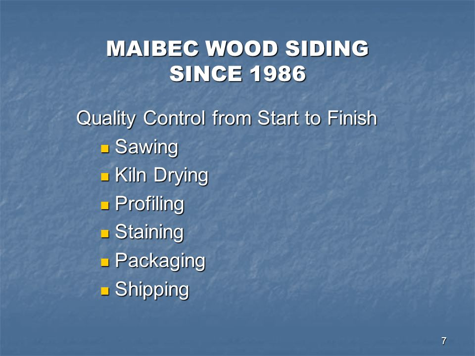 8 SPF (Spruce-Pine-Fir) A DURABLE SUBSTRATE In House Lumber Manufacturing In House Lumber Manufacturing Maibec premium siding grade Maibec premium siding grade Optimal Drying in Specie Specific Kilns Optimal Drying in Specie Specific Kilns Consistent moisture content Consistent moisture content