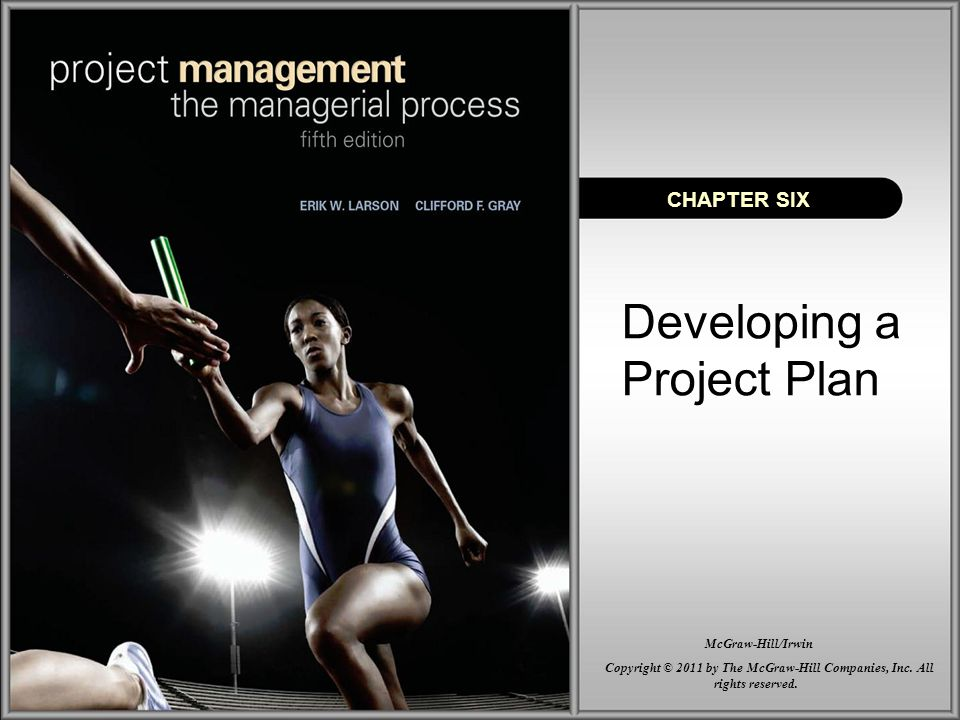 Developing a Project Plan CHAPTER SIX Copyright © 2011 by The McGraw-Hill Companies, Inc.