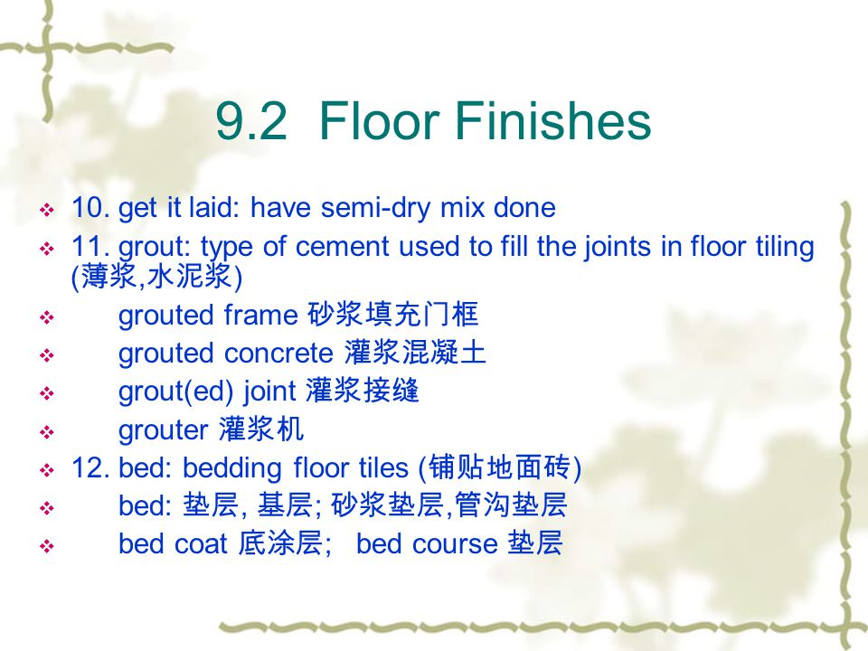 9.2 Floor Finishes 10. get it laid: have semi-dry mix done 11. grout: type of cement used to fill the joints in floor tiling (, ) grouted frame groute